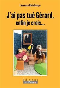 J'ai pas tué Gérard, enfin je crois...