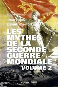 Les mythes de la Seconde Guerre mondiale. Volume 2