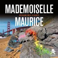 Mademoiselle Maurice : origamismes vivants