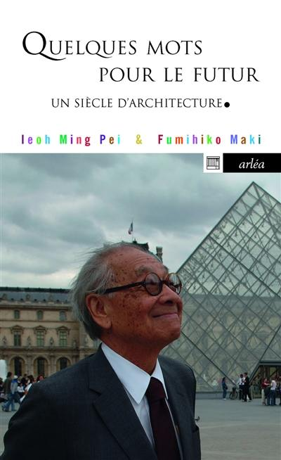 Quelques mots pour le futur : un siècle d'architecture