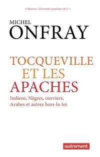 Tocqueville et les Apaches : Indiens, nègres, ouvriers, Arabes et autres hors-la-loi