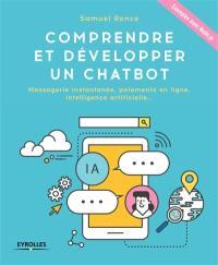 Comprendre et développer un chatbot : messagerie instantanée, paiements en ligne, intelligence artificielle... : exemples avec Node.js