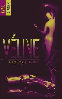 Véline. Volume 1, Sexe, crime et thérapie