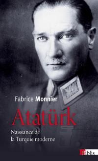 Atatürk : naissance de la Turquie moderne