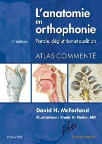 L'anatomie en orthophonie : parole, déglutition et audition : atlas commenté