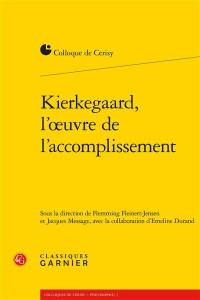 Kierkegaard, l'oeuvre de l'accomplissement : colloque de Cerisy