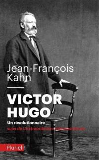 Victor Hugo, un révolutionnaire; Suivi de L'extraordinaire métamorphose