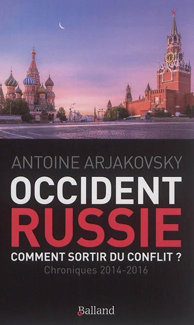Occident-Russie, comment sortir du conflit ? : chroniques 2014-2016