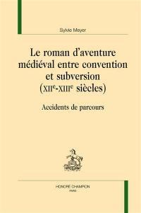 Le roman d'aventure médiéval entre convention et subversion (XIIe-XIIIe siècles)