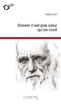 Darwin n'est pas celui qu'on croit : idées reçues sur l'auteur de L'origine des espèces