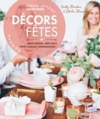 Décors de fêtes : tables festives, idées déco, petits cadeaux, gourmandises...