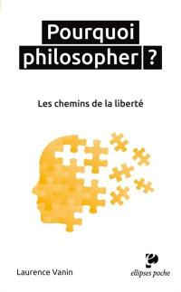 Pourquoi philosopher ? : les chemins de la liberté
