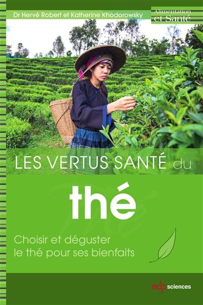 Les vertus santé du thé : choisir et déguster le thé pour ses bienfaits