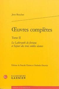 Oeuvres complètes. Volume 2, Le labirynth de fortune et séjour de trois nobles dames