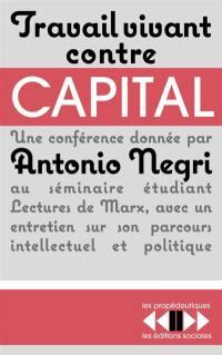 Travail vivant contre capital : une conférence donnée au séminaire Lectures de Marx à l'Ecole normale supérieure de la rue d'Ulm, avec un entretien sur son parcours intellectuel et politique