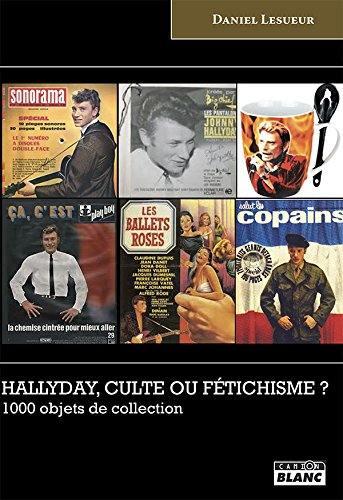 Hallyday, culte ou fétichisme ? : 1.000 objets de collection