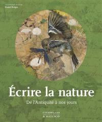Ecrire la nature : de l'Antiquité à nos jours : anthologie