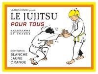 Le jujitsu pour tous. Volume 1, Ceintures blanche, jaune, orange