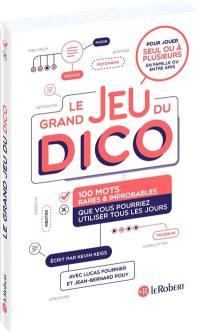 Le grand jeu du dico : 100 mots rares & improbables que vous pourriez utiliser tous les jours