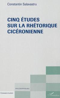 Cinq études sur la rhétorique cicéronienne