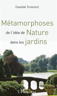 Métamorphoses de l'idée de nature dans les jardins