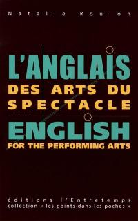 L'anglais des arts du spectacle = English for the performing arts