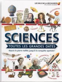 Sciences : toutes les grandes dates : depuis la pierre taillée jusqu'à la conquête spatiale !