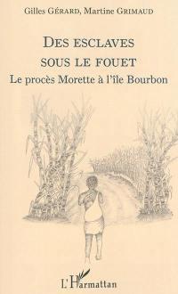 Des esclaves sous le fouet : le procès Morette à l'île Bourbon
