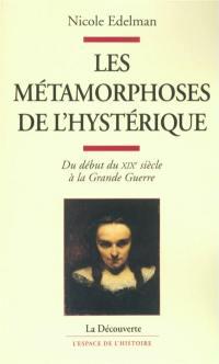 Les métamorphoses de l'hystérique : du début du XIXe siècle à la Grande Guerre