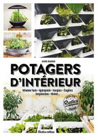 Potagers d'intérieur : window farm, hydroponie, vasques, étagères, suspensions, niches...