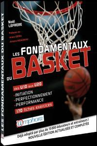Les fondamentaux du basket : des U10 aux U20, 170 fiches-exercices : initiation, perfectionnement, performance