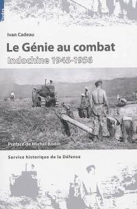 Le génie au combat : Indochine 1945-1956