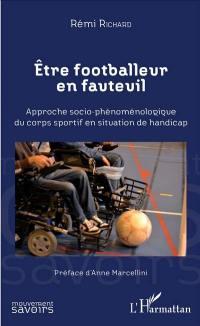 Etre footballeur en fauteuil : approche socio-phénoménologique du corps sportif en situation de handicap