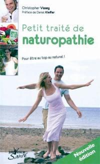 Petit traité de naturopathie : pour être au top au naturel !; Suivi de Dictionnaire thématique des concepts de la naturopathie