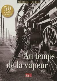 Au temps de la vapeur. Volume 1