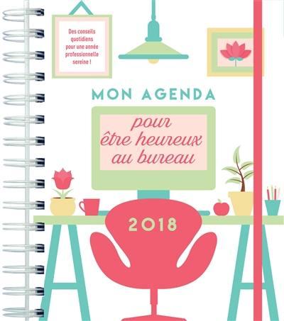 Agenda pour être heureux au bureau 2018 : anti-burn out ! : des conseils quotidiens pour une année professionnelle sereine !