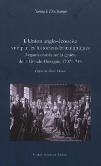 L'Union anglo-écossaise vue par les historiens britanniques : regards croisés sur la genèse de la Grande-Bretagne, 1707-1746