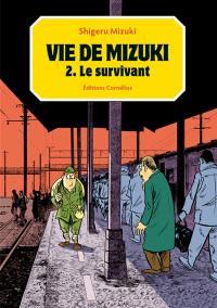 Vie de Mizuki. Volume 2, Le survivant