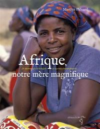 Afrique, notre mère magnifique : 25 merveilles d'Afrique et autres étonnements