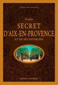 Guide secret d'Aix-en-Provence et de ses environs