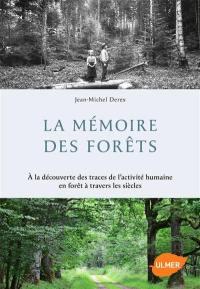 La mémoire des forêts : à la découverte des traces de l'activité humaine en forêt à travers les siècles