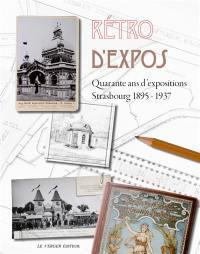 Rétro d'expos : quarante ans d'expositions : Strasbourg 1895-1937