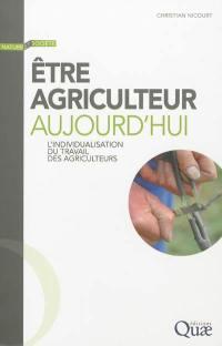 Etre agriculteur aujourd'hui : l'individualisation du travail des agriculteurs