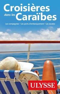 Croisières dans les Caraïbes  : les compagnies, les ports d'embarquement, les escales