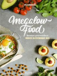 Megalow food : recettes gourmandes à indice glycémique bas