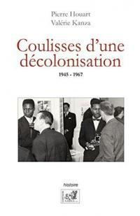 Coulisses d'une décolonisation : 1945-1967