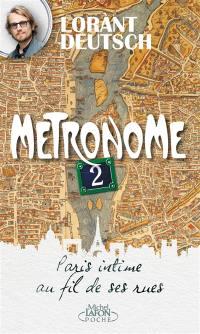 Métronome. Volume 2, Paris intime au fil de ses rues