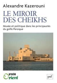 Le miroir des cheikhs : musée et politique dans les principautés du golfe Persique