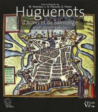 Huguenots d'Aunis et de Saintonge : XVIe-XVIIIe siècle