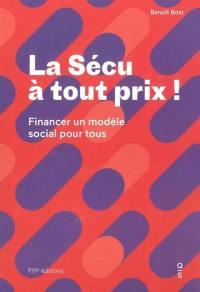 La Sécu à tout prix ! : financer un modèle social pour tous